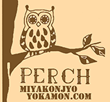 PERCH & MIYAKONJYO YOKAMON.COM